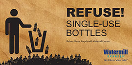Watermill Express REFUSE Single Use Bottles